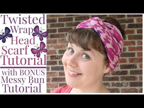 Twisted Wrap Head Scarf Tutorial with BONUS Messy Bun