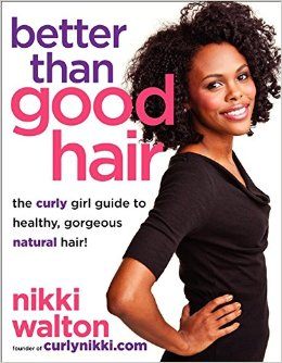 Better Than Good Hair: The Curly Girl Guide to Healthy, Gorgeous Natural Hair!