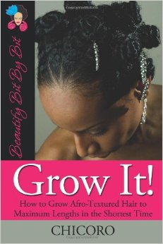 Grow It: How to Grow Afro-Textured Hair to Maximum Lengths in the Shortest Time