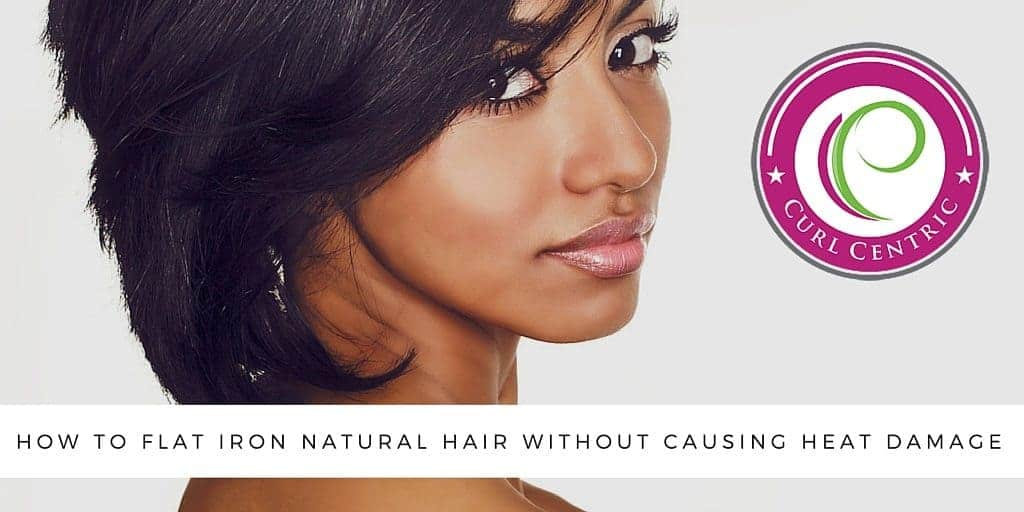 How To Flat Iron Natural Hair Without Causing Heat Damage
