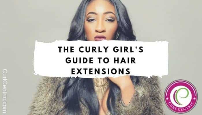The Curly Girl S Guide To Hair Extensions Weaves And