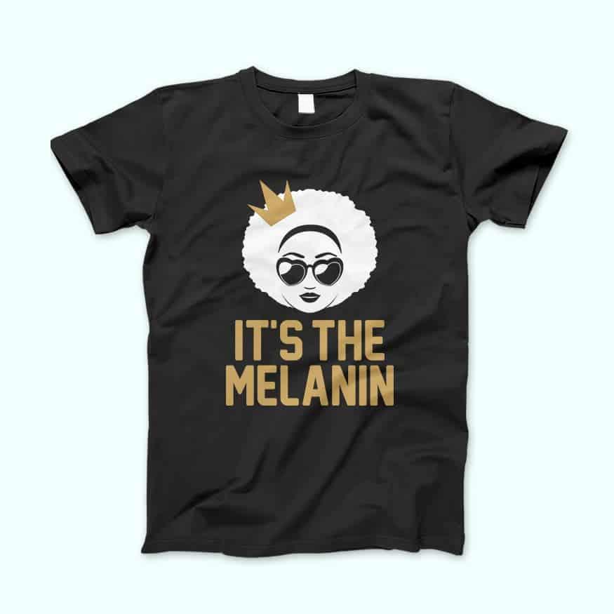 It's the Melanin Natural Hair T-shirt